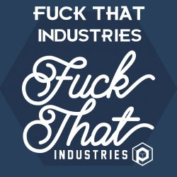 Fuck That Industries