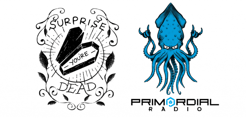 Surprise Your Dead and Primordial Radio promo